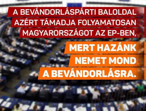 A bevándorláspárti baloldal azért támadja folyamatosan Magyarországot az EP-ben, mer…