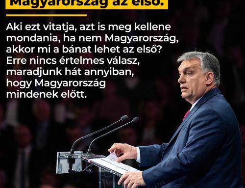A mi nemzetünk tudja: Magyarország az első. Aki ezt vitatja, azt is meg kellene mond…