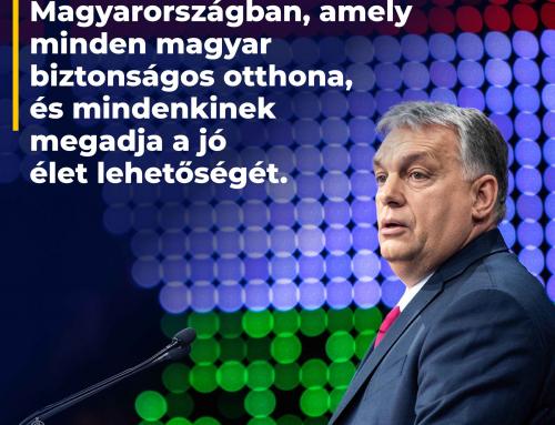 Továbbra is hiszünk abban a Magyarországban, amely minden magyar biztonságos otthona…