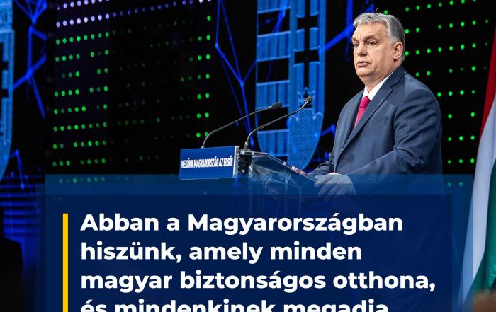 Abban a Magyarországban hiszünk, amely minden magyar biztonságos otthona, és mindenk…